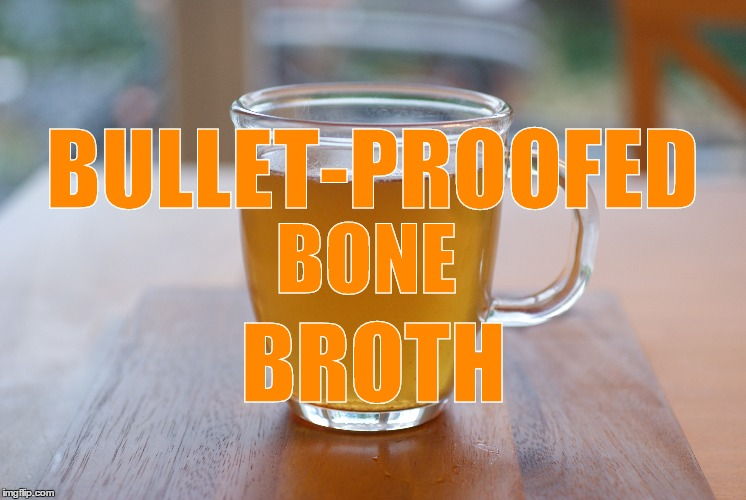 Bullet-Proofed Bone Broth